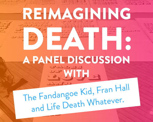 3rd Rail Print Space | REIMAGINING DEATH a panel discussion with The Fandangoe Kid, Fran Hall and Life.Death.Whatever
