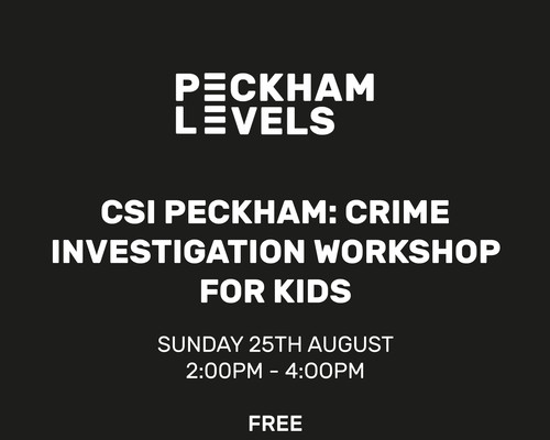 CSI: Peckham - Crime Investigation Workshop for Kids