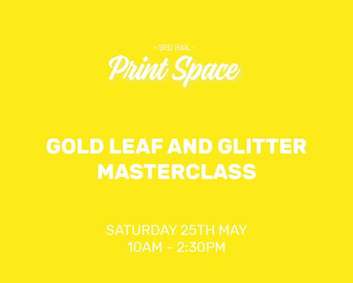 3rd Rail Print Space: Goldleaf & Glitter masterclass